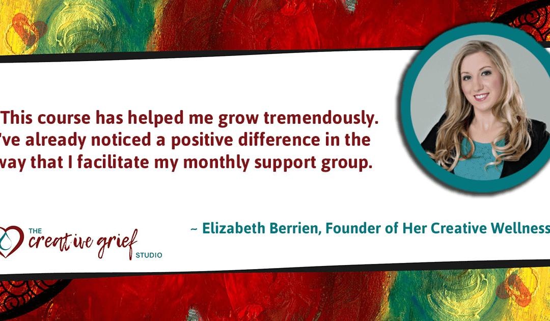 Certified Creative Grief Support Practitioner Elizabeth Berrien says…