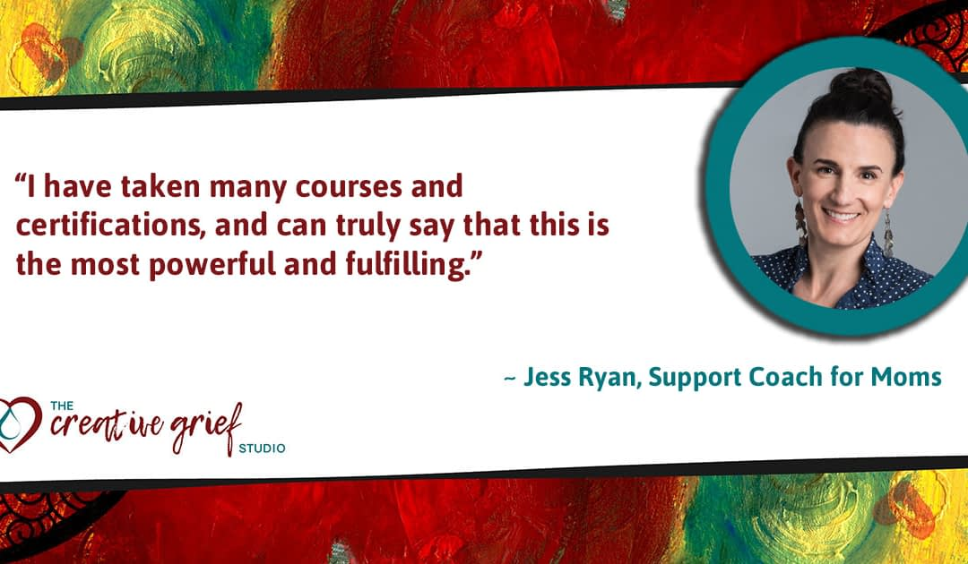 Certified Creative Grief Support Practitioner Jess Ryan says…