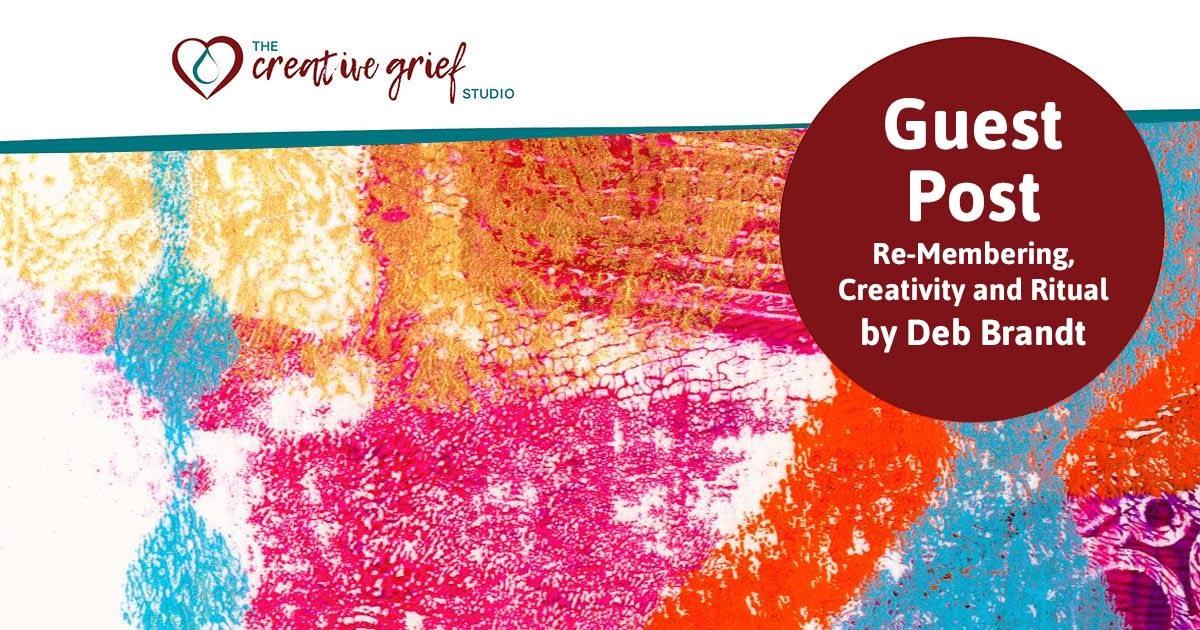 Re-Membering, Creativity and Ritual by Deb Brandt